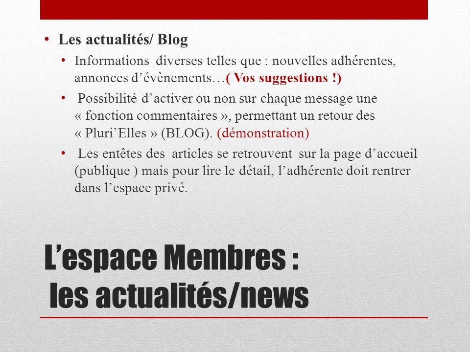 Lespace Membres : les actualités/news Les actualités/ Blog Informations diverses telles que : nouvelles adhérentes, annonces dévènements…( Vos suggest