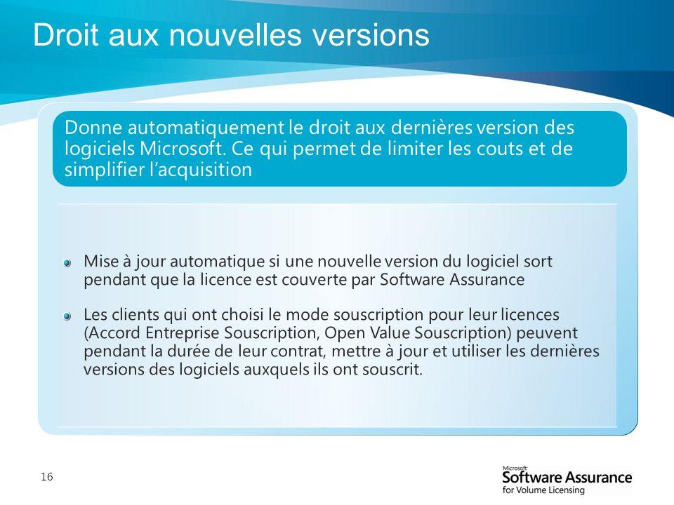 16 Mise à jour automatique si une nouvelle version du logiciel sort pendant que la licence est couverte par Software Assurance Les clients qui ont cho