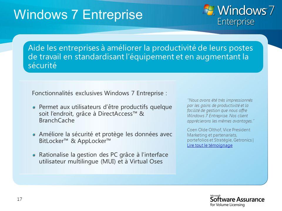 17 Windows 7 Entreprise Fonctionnalités exclusives Windows 7 Entreprise : Permet aux utilisateurs dêtre productifs quelque soit lendroit, grâce à Dire