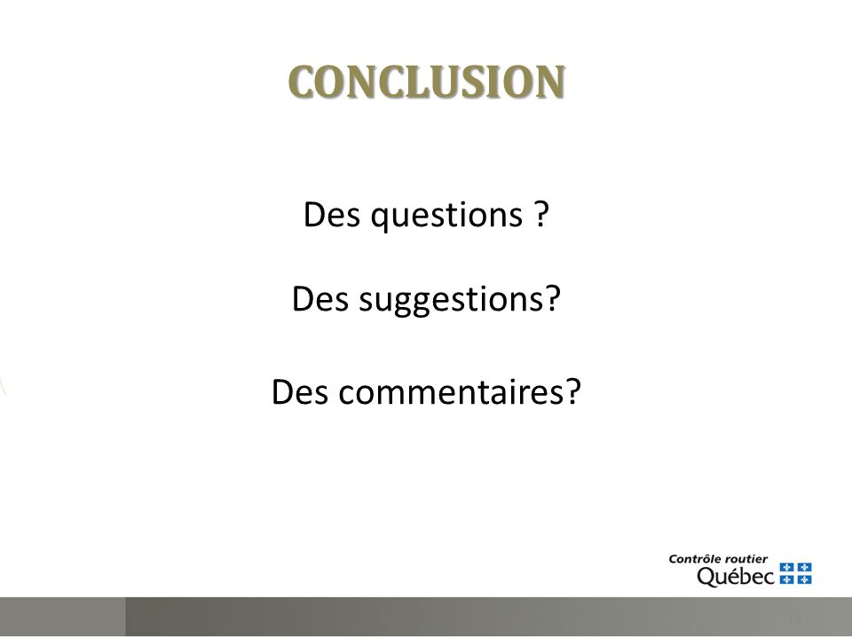 CONCLUSION Des questions ? Des suggestions? Des commentaires? 19