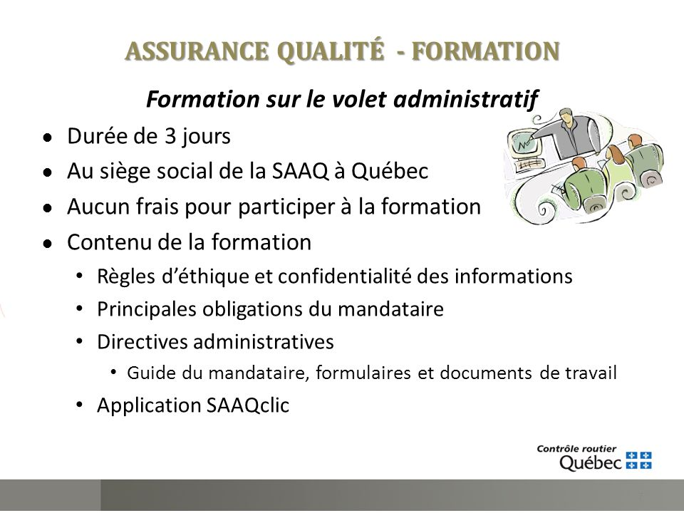 Formation sur le volet administratif Durée de 3 jours Au siège social de la SAAQ à Québec Aucun frais pour participer à la formation Contenu de la for