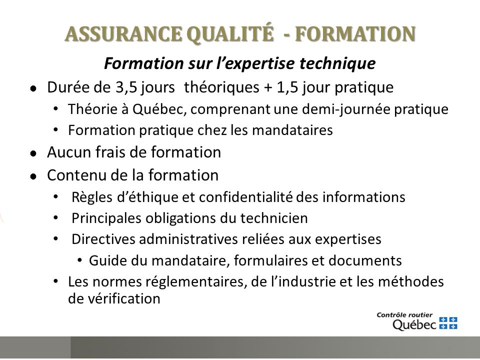 ASSURANCE QUALITÉ - FORMATION Formation sur lexpertise technique Durée de 3,5 jours théoriques + 1,5 jour pratique Théorie à Québec, comprenant une de