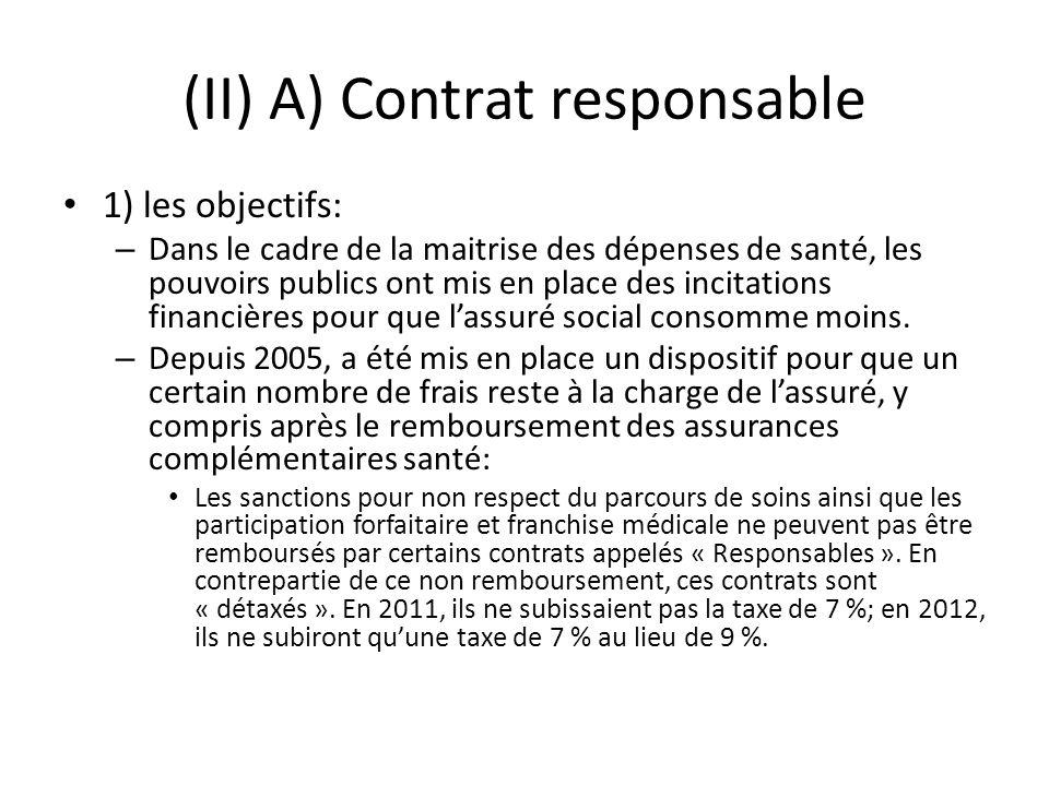 (II) A) Contrat responsable 1) les objectifs: – Dans le cadre de la maitrise des dépenses de santé, les pouvoirs publics ont mis en place des incitati