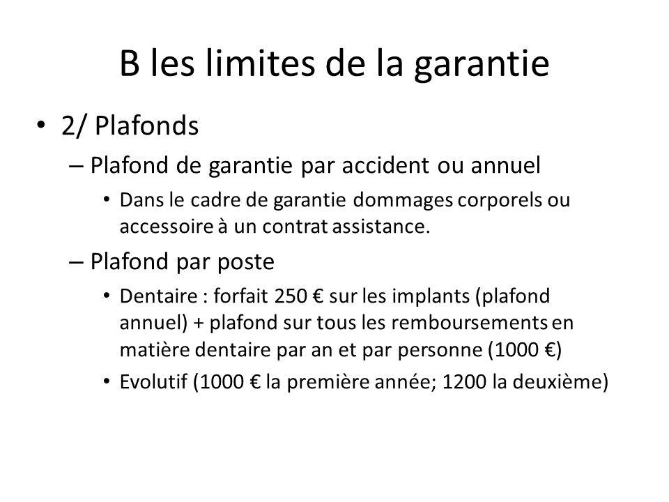 B les limites de la garantie 2/ Plafonds – Plafond de garantie par accident ou annuel Dans le cadre de garantie dommages corporels ou accessoire à un
