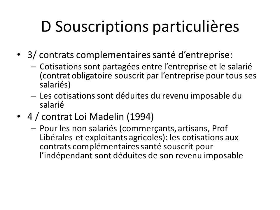 D Souscriptions particulières 3/ contrats complementaires santé dentreprise: – Cotisations sont partagées entre lentreprise et le salarié (contrat obl