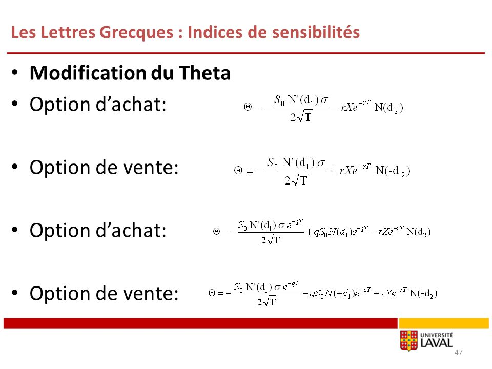 Les Lettres Grecques : Indices de sensibilités 47 Modification du Theta Option dachat: Option de vente: Option dachat: Option de vente: