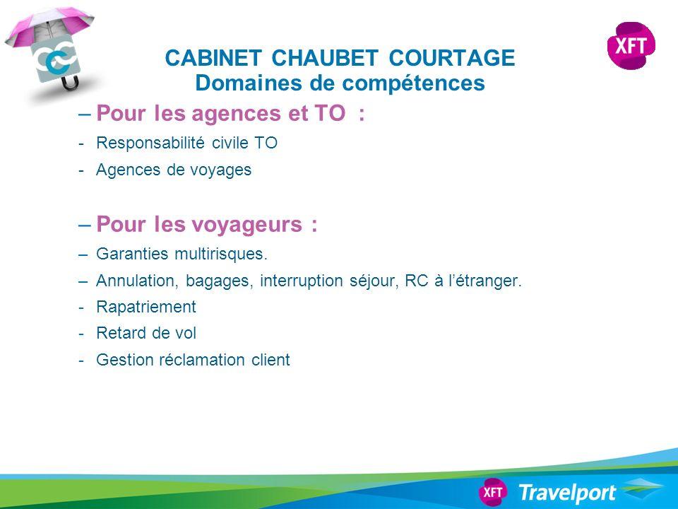CABINET CHAUBET COURTAGE Domaines de compétences –Pour les agences et TO : - Responsabilité civile TO - Agences de voyages –Pour les voyageurs : –Garanties multirisques.