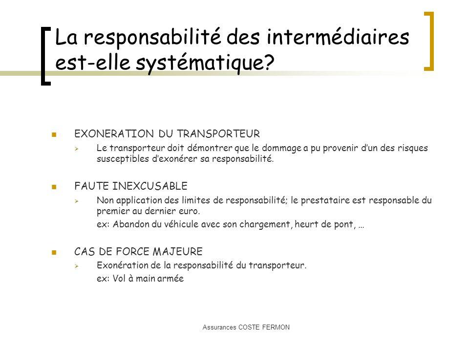 Assurances COSTE FERMON La responsabilité des intermédiaires est-elle systématique? EXONERATION DU TRANSPORTEUR Le transporteur doit démontrer que le