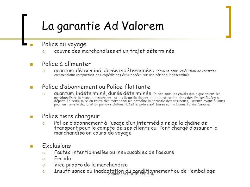 La garantie Ad Valorem Police au voyage couvre des marchandises et un trajet déterminés Police à alimenter quantum déterminé, durée indéterminée : Con