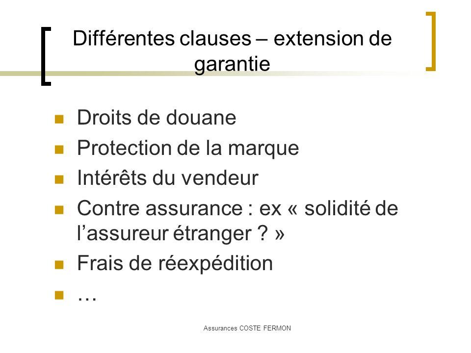 Assurances COSTE FERMON Différentes clauses – extension de garantie Droits de douane Protection de la marque Intérêts du vendeur Contre assurance : ex
