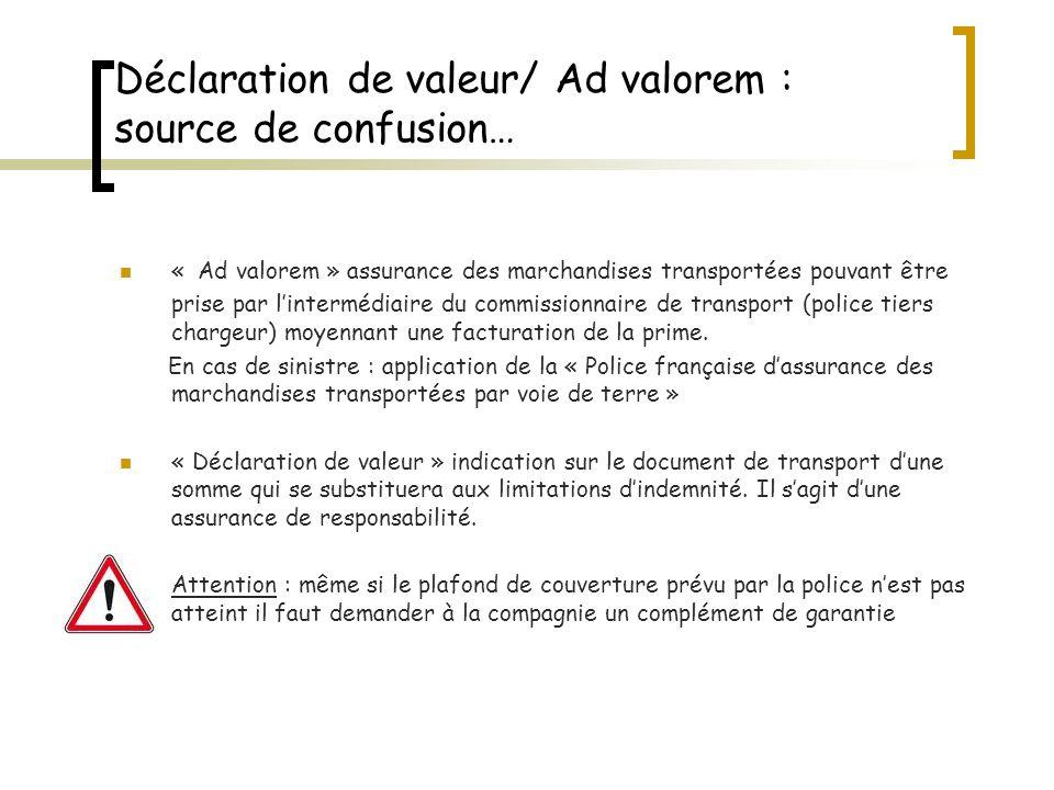 Déclaration de valeur/ Ad valorem : source de confusion… « Ad valorem » assurance des marchandises transportées pouvant être prise par lintermédiaire
