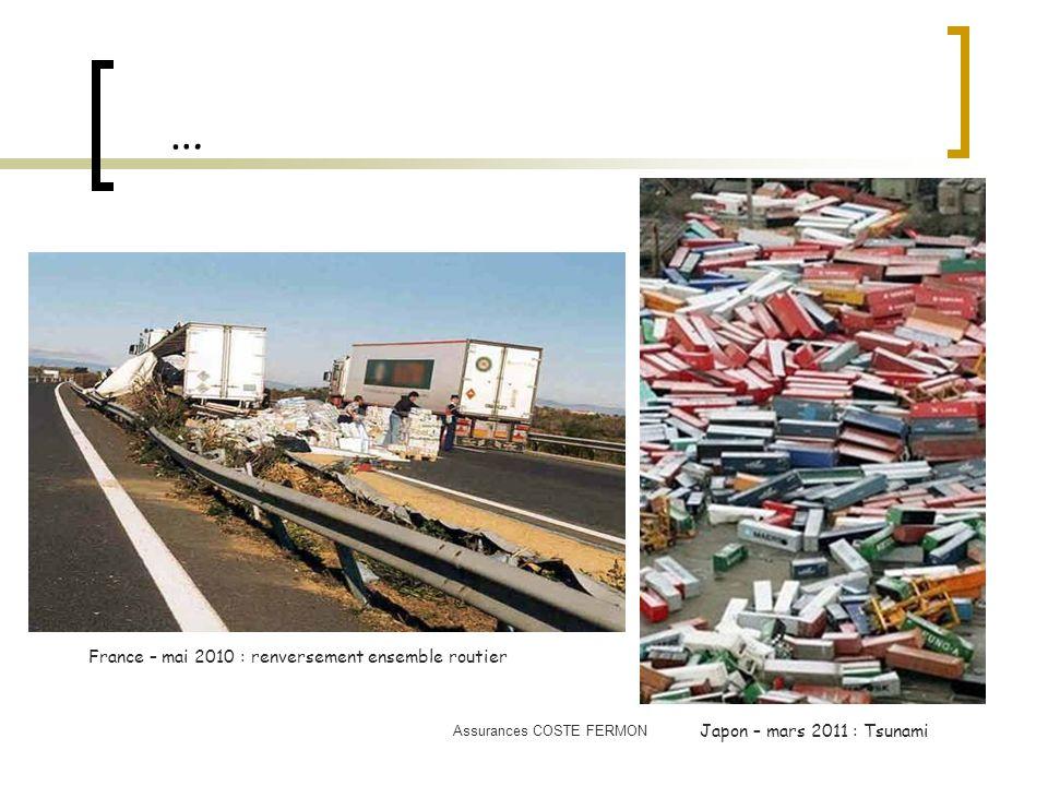… Japon – mars 2011 : Tsunami France – mai 2010 : renversement ensemble routier