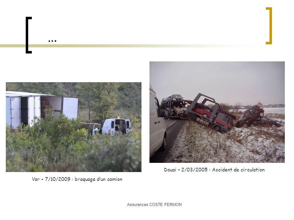 Assurances COSTE FERMON … Douai – 2/03/2005 : Accident de circulation Var – 7/10/2009 : braquage dun camion