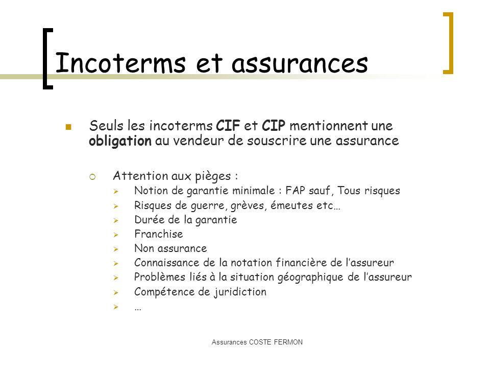Assurances COSTE FERMON Incoterms et assurances Seuls les incoterms CIF et CIP mentionnent une obligation au vendeur de souscrire une assurance Attent