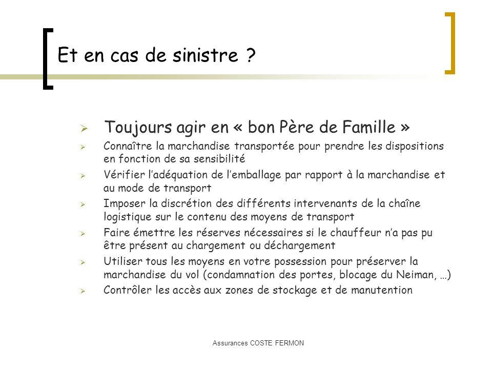 Assurances COSTE FERMON Et en cas de sinistre ? Toujours agir en « bon Père de Famille » Connaître la marchandise transportée pour prendre les disposi