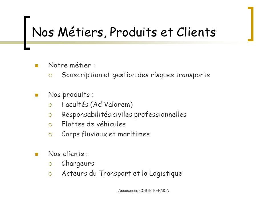 Nos Métiers, Produits et Clients Notre métier : Souscription et gestion des risques transports Nos produits : Facultés (Ad Valorem) Responsabilités ci