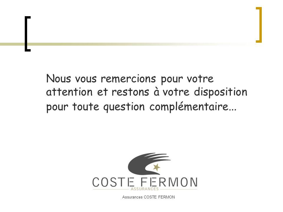 Assurances COSTE FERMON Nous vous remercions pour votre attention et restons à votre disposition pour toute question complémentaire …