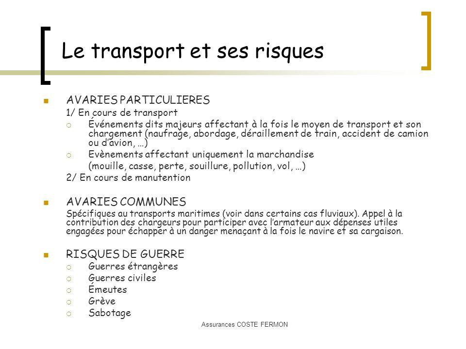 Assurances COSTE FERMON Le transport et ses risques AVARIES PARTICULIERES 1/ En cours de transport Événements dits majeurs affectant à la fois le moye