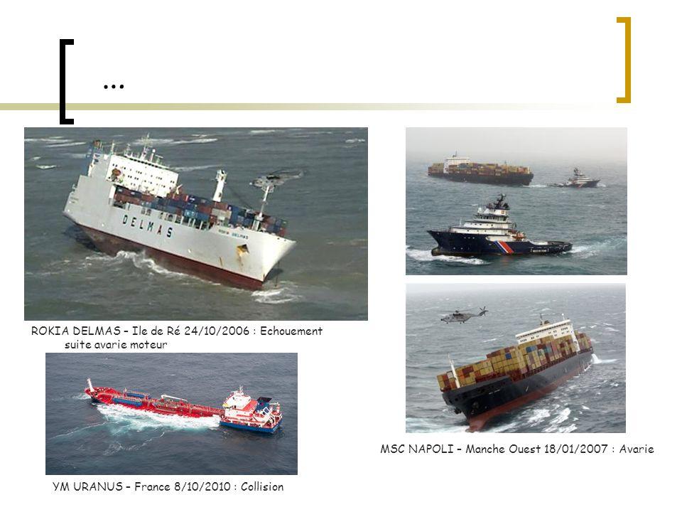 … YM URANUS – France 8/10/2010 : Collision ROKIA DELMAS – Ile de Ré 24/10/2006 : Echouement suite avarie moteur MSC NAPOLI – Manche Ouest 18/01/2007 :