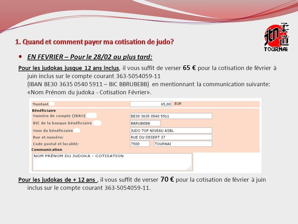 EN FEVRIER – Pour le 28/02 au plus tard: Pour les judokas jusque 12 ans inclus, il vous suffit de verser 65 pour la cotisation de février à juin inclus sur le compte courant 363-5054059-11 (IBAN BE30 3635 0540 5911 – BIC BBRUBEBB) en mentionnant la communication suivante: «Nom Prénom du judoka - Cotisation Février».