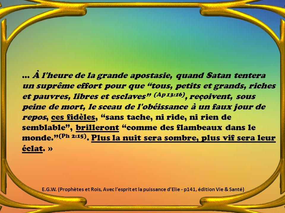 … À l'heure de la grande apostasie, quand Satan tentera un suprême effort pour que tous, petits et grands, riches et pauvres, libres et esclaves (Ap 1