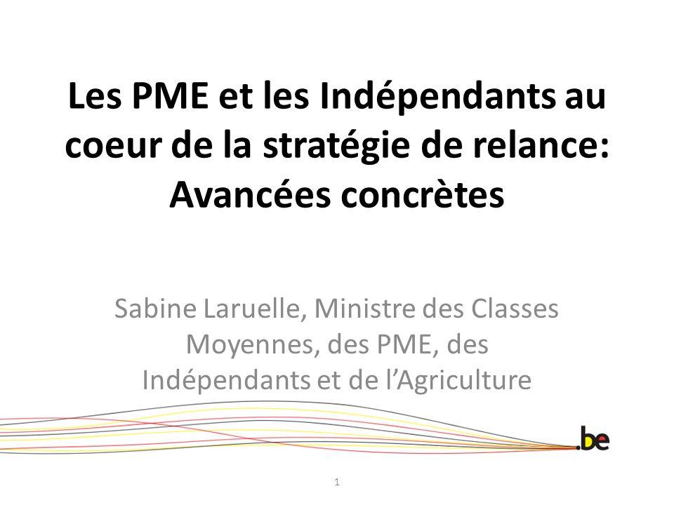 Les PME et les Indépendants au coeur de la stratégie de relance: Avancées concrètes Sabine Laruelle, Ministre des Classes Moyennes, des PME, des Indép