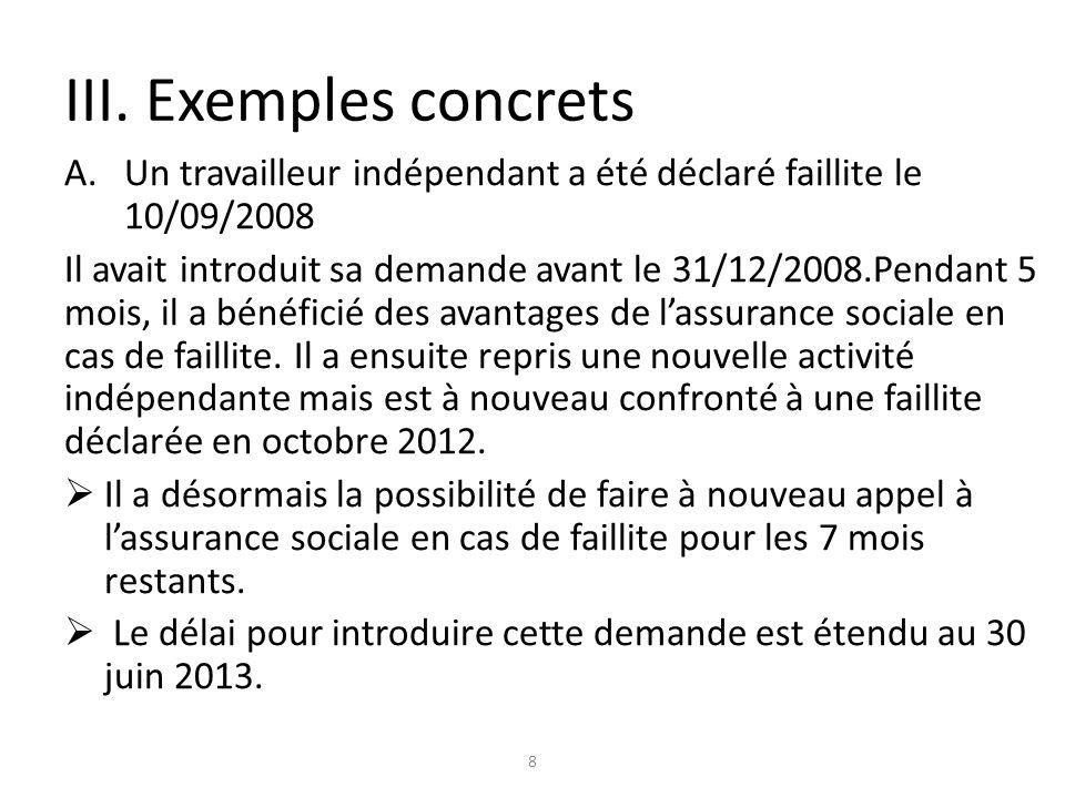 III. Exemples concrets A.Un travailleur indépendant a été déclaré faillite le 10/09/2008 Il avait introduit sa demande avant le 31/12/2008.Pendant 5 m