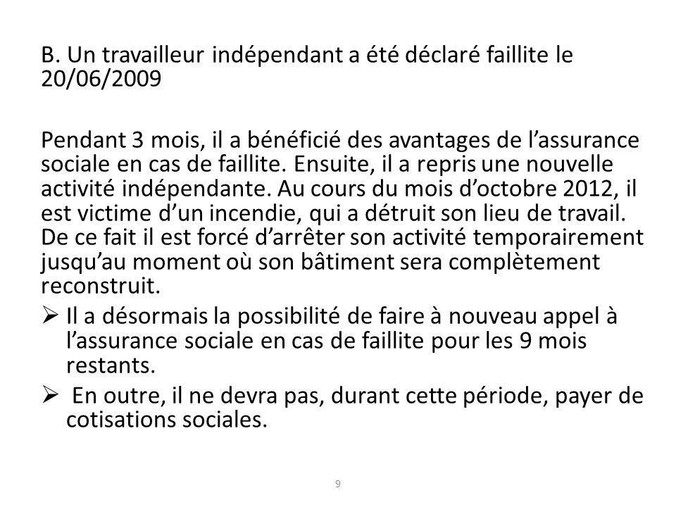 B. Un travailleur indépendant a été déclaré faillite le 20/06/2009 Pendant 3 mois, il a bénéficié des avantages de lassurance sociale en cas de failli