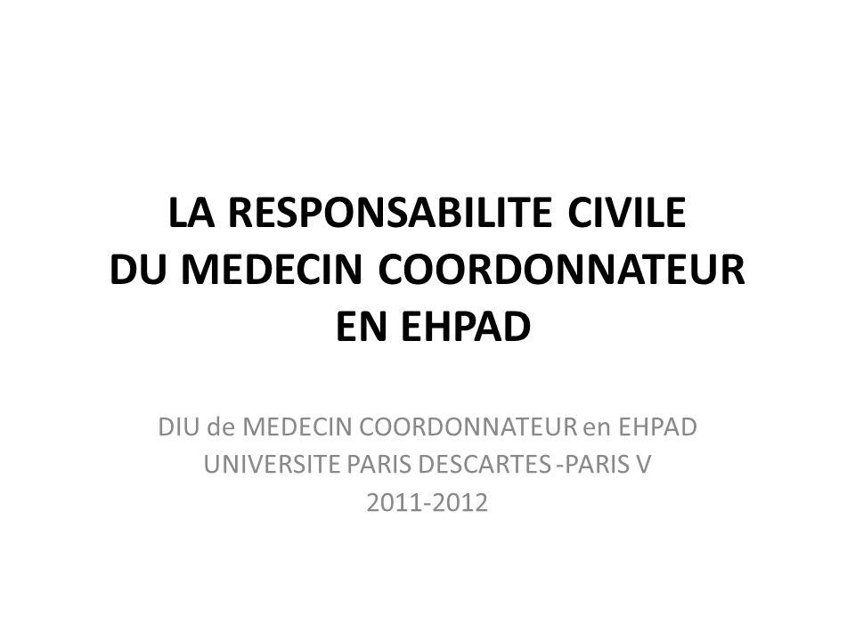 LA RESPONSABILITE CIVILE DU MEDECIN COORDONNATEUR EN EHPAD DIU de MEDECIN COORDONNATEUR en EHPAD UNIVERSITE PARIS DESCARTES -PARIS V 2011-2012