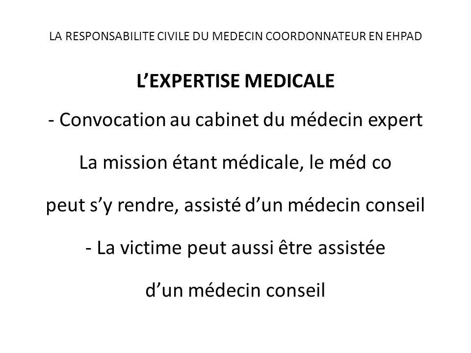LA RESPONSABILITE CIVILE DU MEDECIN COORDONNATEUR EN EHPAD LEXPERTISE MEDICALE - Convocation au cabinet du médecin expert La mission étant médicale, l