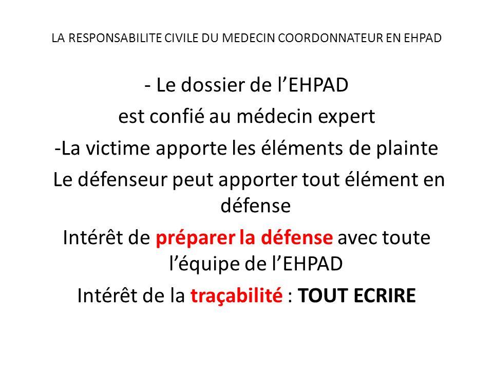 LA RESPONSABILITE CIVILE DU MEDECIN COORDONNATEUR EN EHPAD - Le dossier de lEHPAD est confié au médecin expert -La victime apporte les éléments de pla