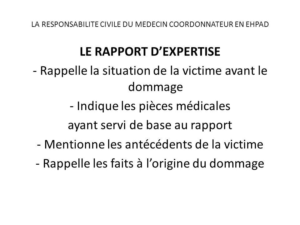 LA RESPONSABILITE CIVILE DU MEDECIN COORDONNATEUR EN EHPAD LE RAPPORT DEXPERTISE - Rappelle la situation de la victime avant le dommage - Indique les