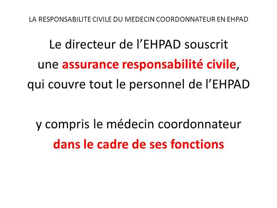 LA RESPONSABILITE CIVILE DU MEDECIN COORDONNATEUR EN EHPAD Le directeur de lEHPAD souscrit une assurance responsabilité civile, qui couvre tout le per