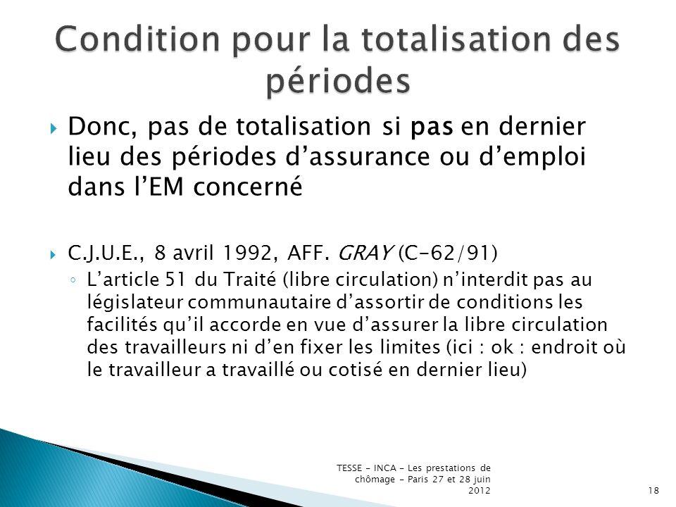 Donc, pas de totalisation si pas en dernier lieu des périodes dassurance ou demploi dans lEM concerné C.J.U.E., 8 avril 1992, AFF.