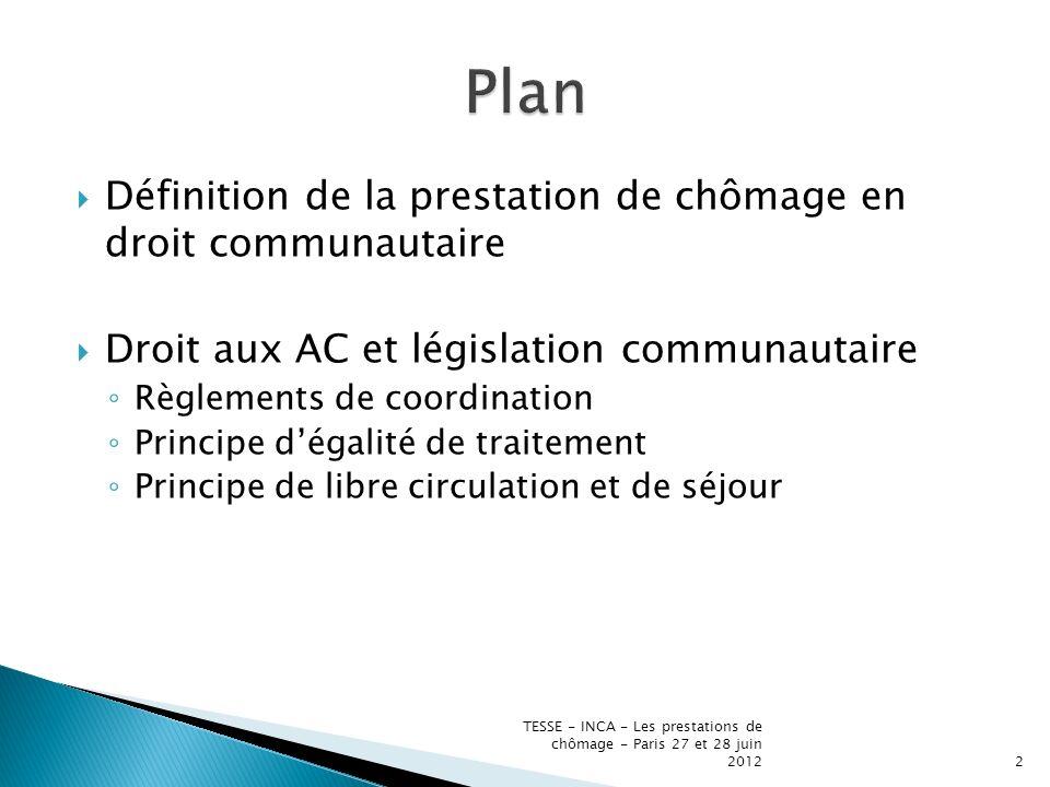 En conséquence, si EM1 = PA, Il faut T PE EM2 comme si accomplies dans EM1 à la condition que PE soient PA dans EM1 Cad Si EM1 = PA, PA EM2 = PA EM1 PE EM2 = P EM1 comme si accomplies dans EM1 ET QUE EM1 les eût considérées comme PA En conséquence, EM1 ne doit pas tenir compte PE EM2 que si = PA EM2 Mais doit également tenir compte de ces périodes si elles seraient PA dans EM1 TESSE - INCA - Les prestations de chômage - Paris 27 et 28 juin 201223