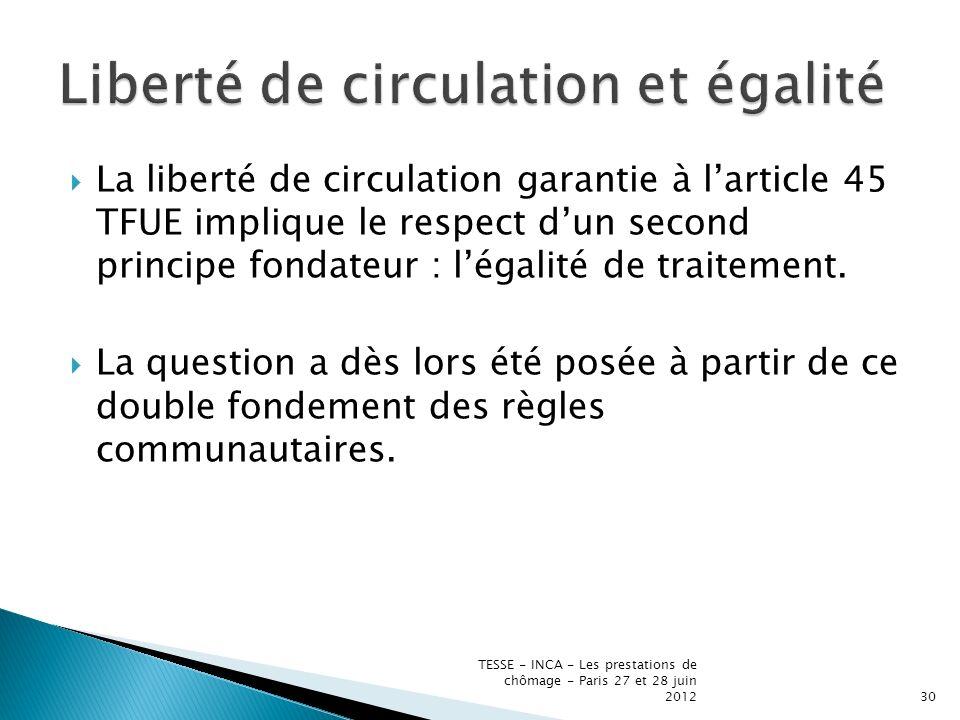 La liberté de circulation garantie à larticle 45 TFUE implique le respect dun second principe fondateur : légalité de traitement.