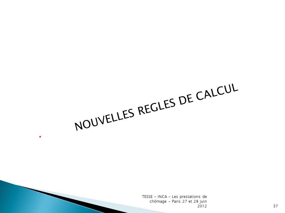 NOUVELLES REGLES DE CALCUL TESSE - INCA - Les prestations de chômage - Paris 27 et 28 juin 201237