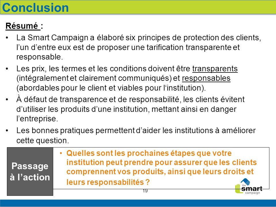 19 Résumé : La Smart Campaign a élaboré six principes de protection des clients, lun dentre eux est de proposer une tarification transparente et respo