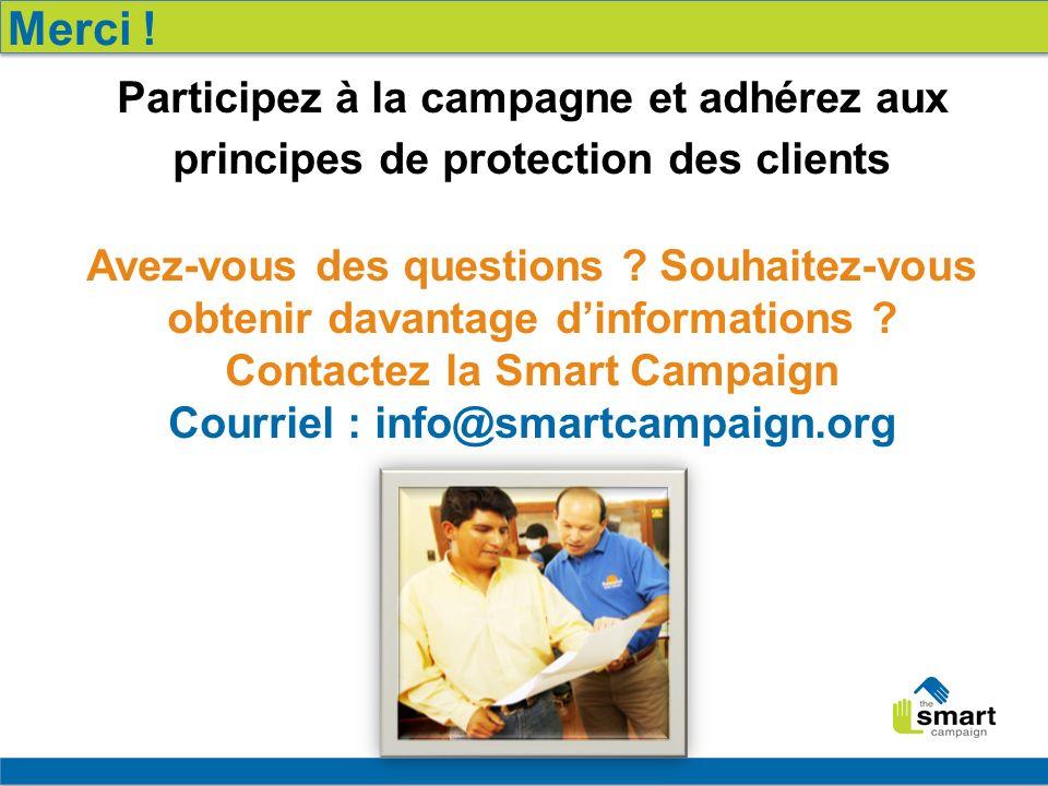 20 Participez à la campagne et adhérez aux principes de protection des clients Avez-vous des questions ? Souhaitez-vous obtenir davantage dinformation