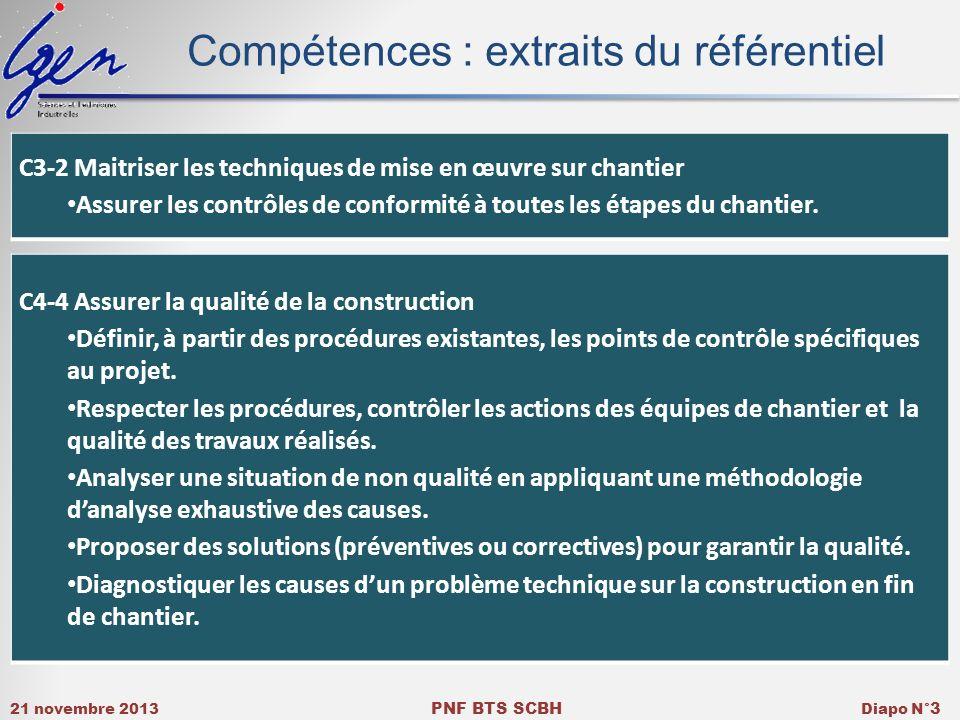21 novembre 2013 PNF BTS SCBH Diapo N° 3 Compétences : extraits du référentiel C3-2 Maitriser les techniques de mise en œuvre sur chantier Assurer les contrôles de conformité à toutes les étapes du chantier.