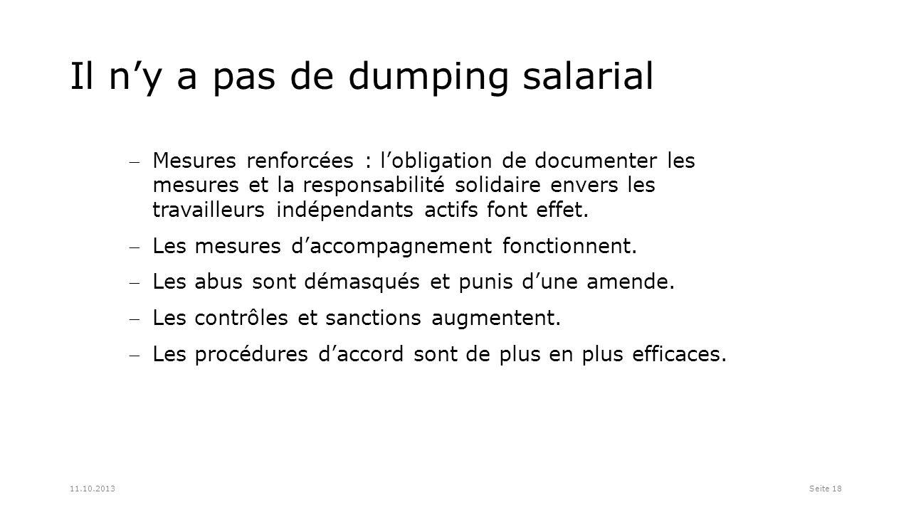 Il ny a pas de dumping salarial Seite 1811.10.2013 Mesures renforcées : lobligation de documenter les mesures et la responsabilité solidaire envers les travailleurs indépendants actifs font effet.