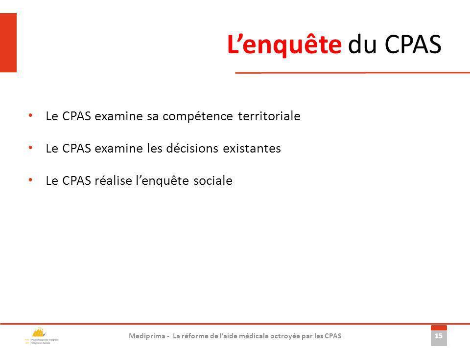 Lenquête du CPAS 15 Mediprima - La réforme de laide médicale octroyée par les CPAS Le CPAS examine sa compétence territoriale Le CPAS examine les déci