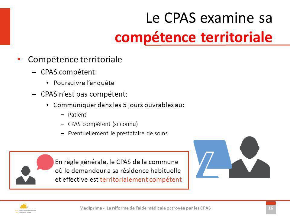 Le CPAS examine sa compétence territoriale Compétence territoriale – CPAS compétent: Poursuivre lenquête – CPAS nest pas compétent: Communiquer dans l