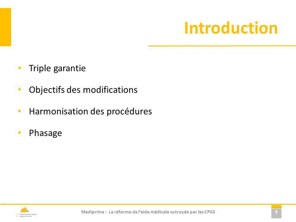 Introduction Triple garantie Objectifs des modifications Harmonisation des procédures Phasage 3 Mediprima - La réforme de laide médicale octroyée par