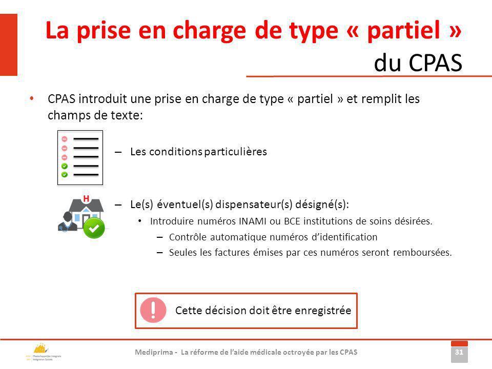 CPAS introduit une prise en charge de type « partiel » et remplit les champs de texte: – Les conditions particulières – Le(s) éventuel(s) dispensateur