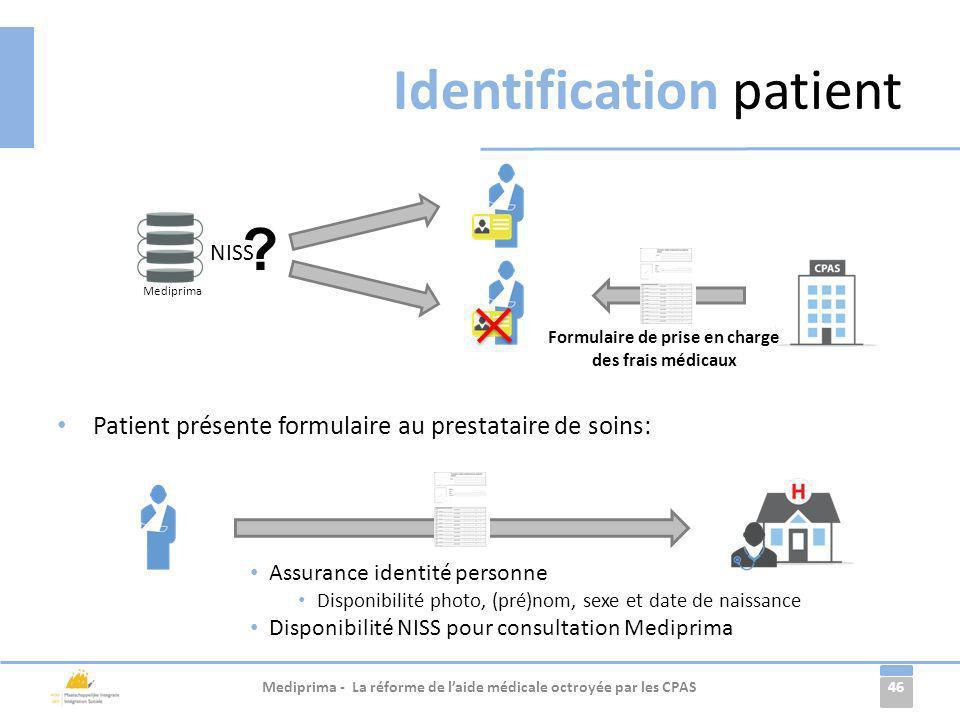 46 Identification patient Mediprima - La réforme de laide médicale octroyée par les CPAS Mediprima NISS ? Formulaire de prise en charge des frais médi