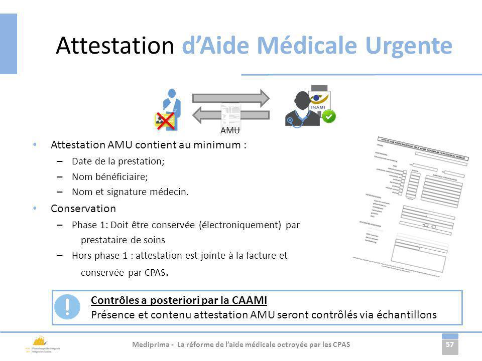 57 Attestation AMU contient au minimum : – Date de la prestation; – Nom bénéficiaire; – Nom et signature médecin. Conservation – Phase 1: Doit être co