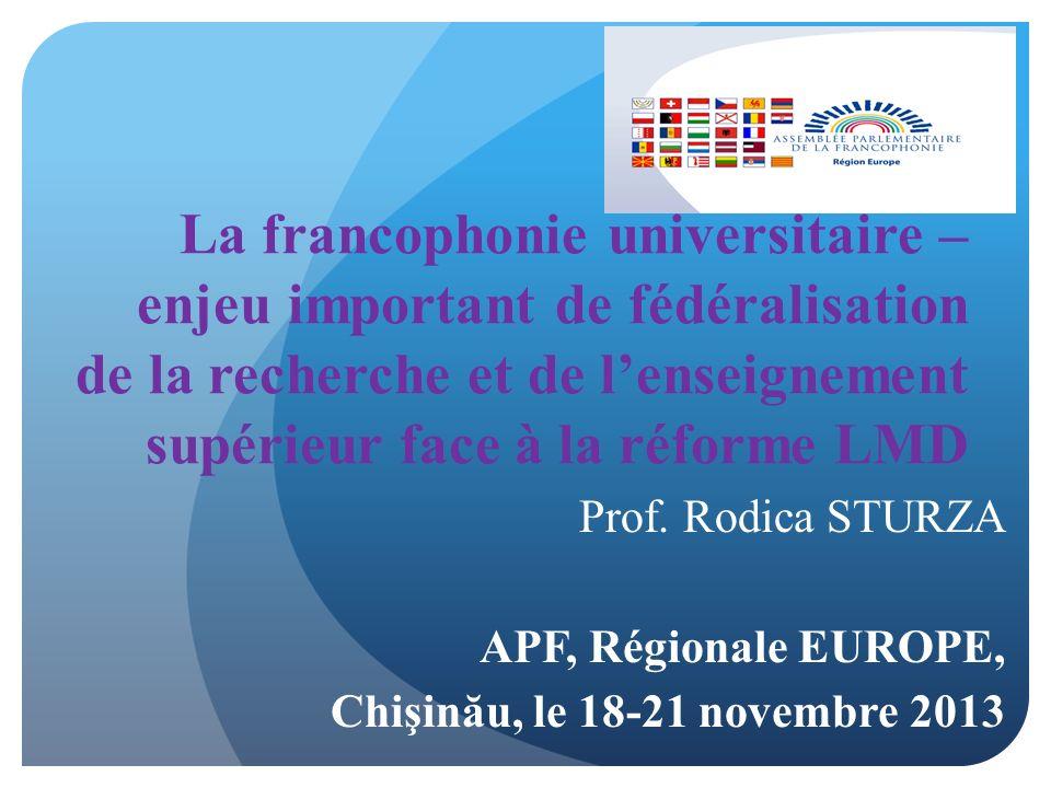 La francophonie universitaire – enjeu important de fédéralisation de la recherche et de lenseignement supérieur face à la réforme LMD Prof.