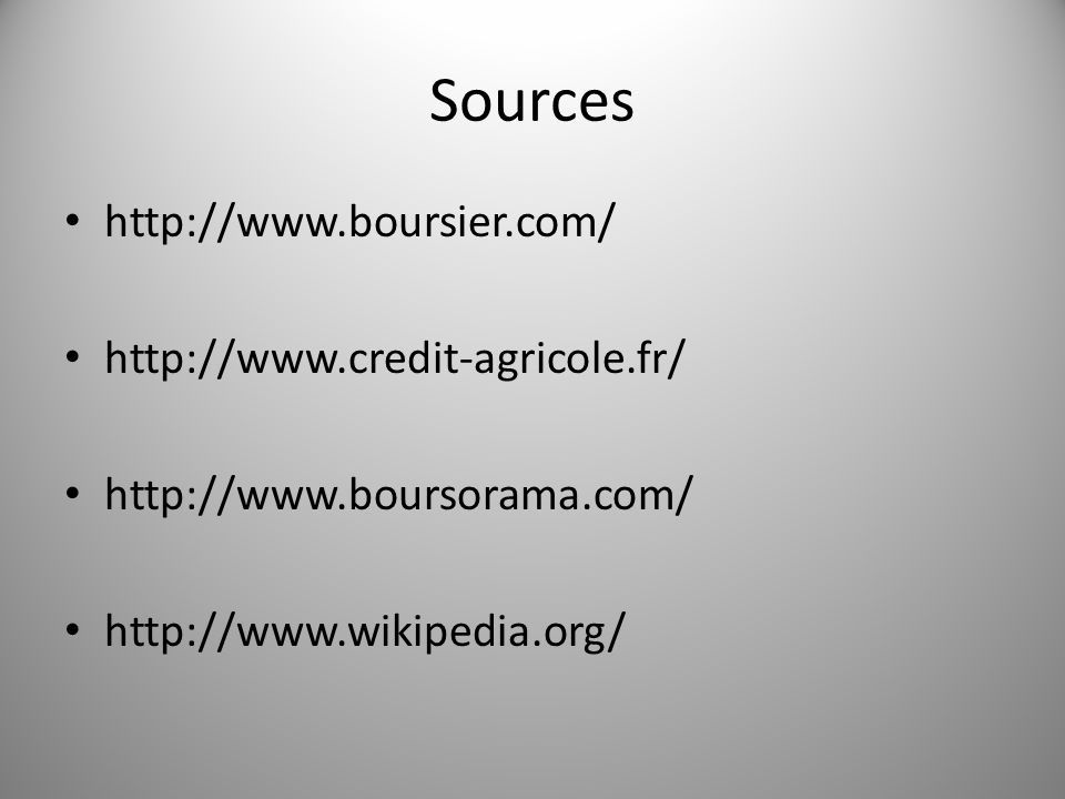 Sources http://www.boursier.com/ http://www.credit-agricole.fr/ http://www.boursorama.com/ http://www.wikipedia.org/