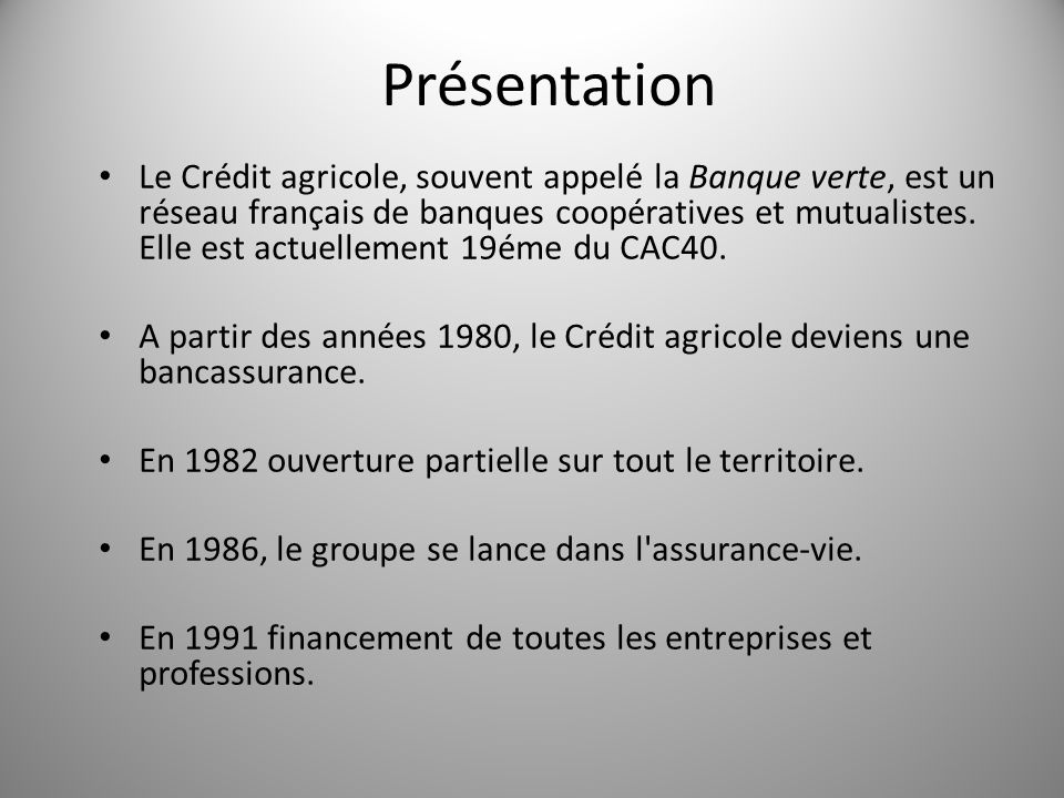 Le Crédit agricole, souvent appelé la Banque verte, est un réseau français de banques coopératives et mutualistes. Elle est actuellement 19éme du CAC4
